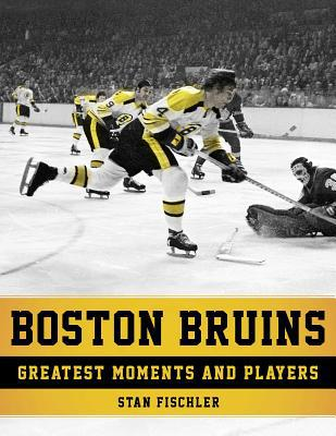 Boston Bruins : Greatest Moments and Players