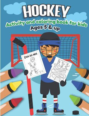 Hockey Activity and Coloring Book for kids Ages 5 and up