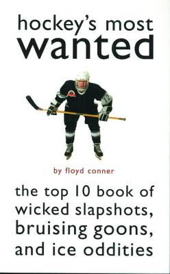 Hockey's Most Wanted : The Top 10 Book of Wicked Slapshots, Bruising Goons, and Ice Oddities