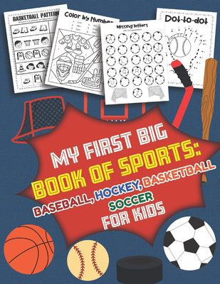My First Big Book of Sports Baseball Hockey, Basketball, Soccer for Kids