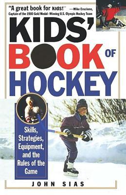 Kids' Book of Hockey : Skills, Strategies, Equipment, and the Rules of the Game