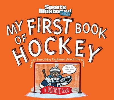 My First Book of Hockey : A Rookie Book (a Sports Illustrated Kids Book)